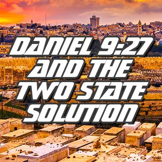 NTEB RADIO BIBLE STUDY: The Abraham Accords, The Coming Two State Solution And The Daniel 9:27 Covenant Israel Makes With Death And Hell