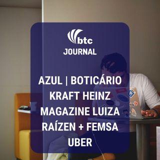 Boticário, Kraft Heinz, Magalu, Raízen + Femsa e Uber | BTC Journal 15/08/19