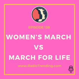 138: Women's March vs March for Life