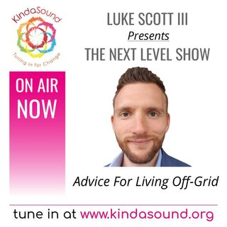 Advice for Living Off-Grid | The Next Level Show with Luke Scott III