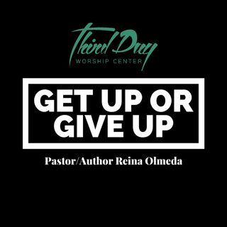 Get Up or Give Up -Pastor/Author Reina Olmeda