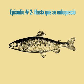 Episodio 2- Hasta que se enloqueció