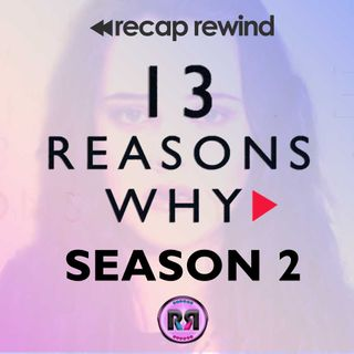 13 Reasons Why // Recap Rewind Podcast