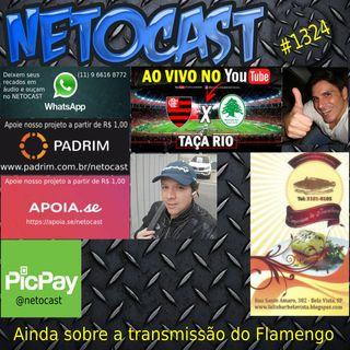 NETOCAST 1324 DE 19/07/2020 - AINDA SOBRE A TRANSMISSÃO DO JOGO DO FLAMENGO