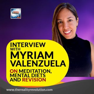 Interview With Myriam Valenzuela on Meditation, Mental Diets And Revision