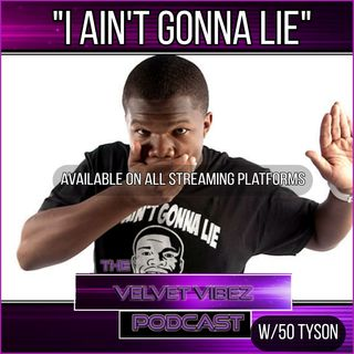 """I Ain't Gonna Lie"" EP. W/50 Tyson"
