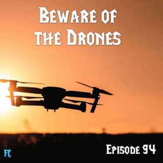 FC 094: Beware of the Drones