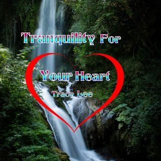 Tranquilty For Your ❤️ Heart