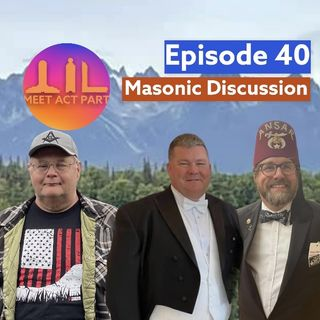 MEET, ACT, AND PART-EPISODE 40-MASONIC DISCUSSION