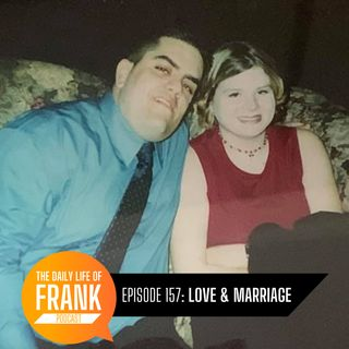 157: Love & Marriage // The Daily Life of Frank