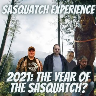EP11: 2021: The Year of the Sasquatch?