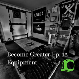 Become Greater Ep. 12 - Equipment