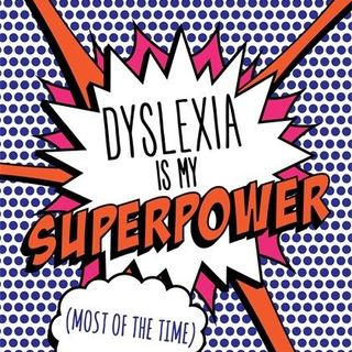 Dyslexia Is My Superpower (Christine)