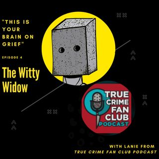 "The Witty Widow - This Is Your Brain On Grief: With Lanie From ""True Crime Fan Club"""