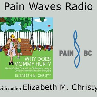 Why Does Mommy Hurt? An Interview with Author Elizabeth Christy on Chronic Pain
