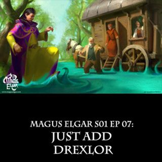 Magus Elgar S01 Ep 07: Just Add Drexlor