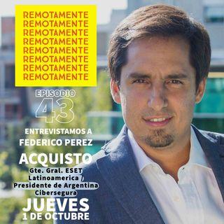 43 - Entrevistamos a Federico Perez Acquisto, Presidente de Argentina Cibersegura y Gte. Gral. de ESET Latinoamerica