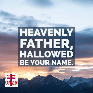 Prayer of Praise to Our Father which Art in Heaven, Hallowing His Holy Names