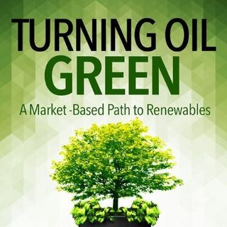 """Interview with Author of """"Turning Oil Green: A Market Based Path to Renewables"""""""