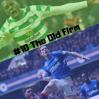#10 - The Old Firm (Celtic x Rangers)