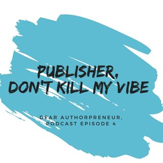 PUBLISHER, DON'T KILL MY VIBE