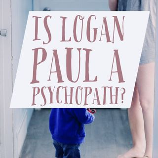 Is Logan Paul a Psychopath?