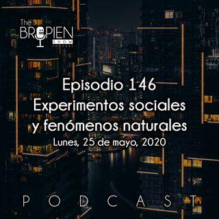 146 - Bropien - Experimentos sociales y fenómenos naturales