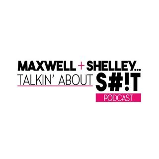 Maxwell And Shelley Talkin About S**t