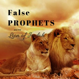 False Prophets and the Lion of Judah
