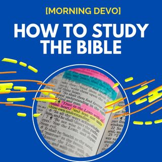 How to study the bible [Morning Devo]