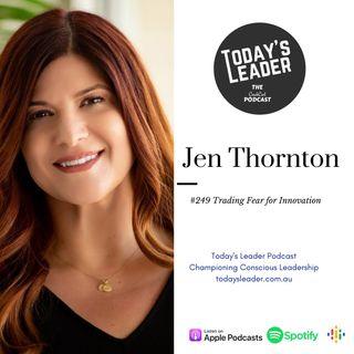 #249 Jen Thornton - Trading Fear for Innovation