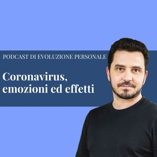 Episodio 121 - Coronavirus, emozioni ed effetti