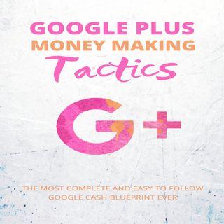 Google Plus Money Making Tactics