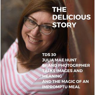 TDS 30 JULIA MAE HUNT BRAND PHOTOGRAHER TALKS IMAGES AND MEANING AND AN IMPROMPRTU MEMORABLE MEAL