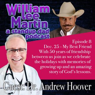 A Standup Dad - Ep. 8 - William Lee Martin | Guest Dr. Andrew Hoover