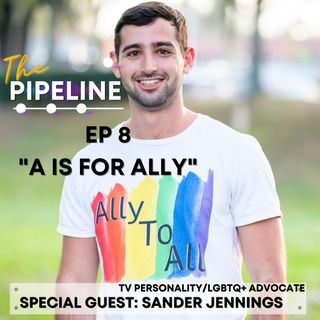 EP 8: A is for ALLY with TV Personality and LGBTQ+ Rights Advocate, Sander Jennings
