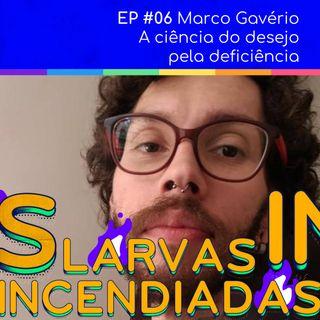 #06 Marco Gavério - A ciência do desejo pela deficiência