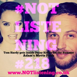 Ep.218 - Tom Hardy gets inside Daisy Ridley for the Summer
