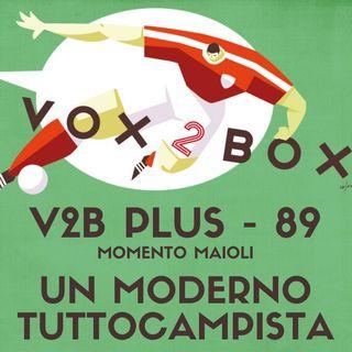 Vox2Box PLUS (89) - Momento Maioli: Un Moderno Tuttocampista