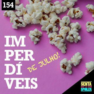 EP 154 - Imperdíveis de Julho