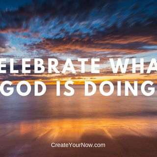 1345 Celebrate What God Is Doing