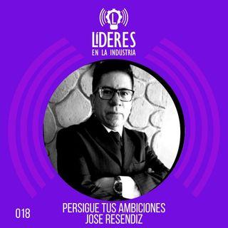 018 Persigue tus ambiciones - Con Jose Resendiz