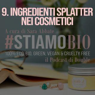 9^ puntata - Ingredienti splatter nei cosmetici - #stiamobio - il Podcast di Double B