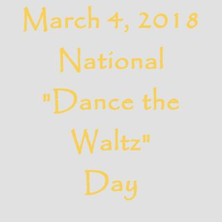 March 4, 2018 - National Dance the Waltz Day
