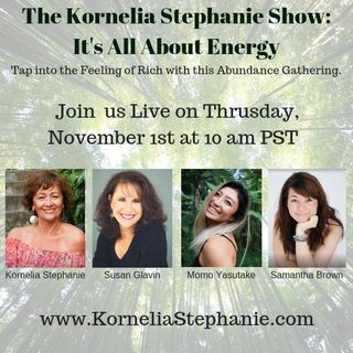 The Kornelia Stephanie Show: It's All About Energy: Tap into the Feeling of Rich with this Abundance Gathering
