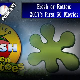 Daily 5 Podcast - Fresh or Rotten: First 50 Movies of 2017