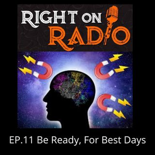 EP.11 Get ready for your best days. It is coming!