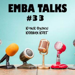 EMBA Talks #33 - Korhan Kurt