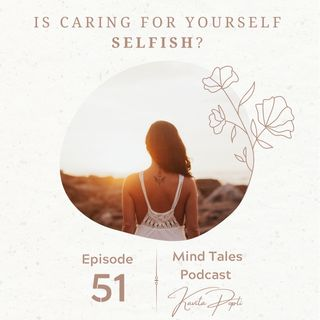 Episode 51 - Is caring for yourself selfish ?