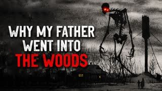 """Why my father went into the woods"" Creepypasta"